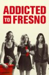 Addicted to Fresno Movie Streaming Online Watch on Tubi