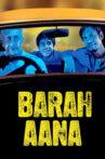 Barah Aana Movie Streaming Online Watch on Amazon, Google Play, Jio Cinema, MX Player, Netflix , Shemaroo Me, Youtube, iTunes