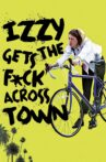Izzy Gets the F*ck Across Town Movie Streaming Online Watch on Tubi