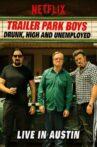 Trailer Park Boys: Drunk, High and Unemployed: Live In Austin Movie Streaming Online Watch on Netflix