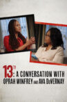 13th: A Conversation with Oprah Winfrey & Ava DuVernay Movie Streaming Online