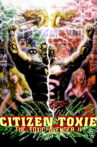 Citizen Toxie: The Toxic Avenger IV Movie Streaming Online