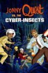 Jonny Quest vs. the Cyber Insects Movie Streaming Online