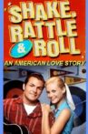 Shake, Rattle and Roll: An American Love Story Movie Streaming Online