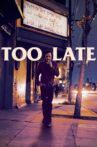 Too Late Movie Streaming Online