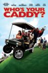 Who's Your Caddy? Movie Streaming Online