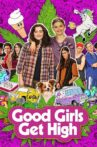 Good Girls Get High Movie Streaming Online