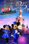 La Folie Disneyland Paris : L'Anniversaire des 25 ans du Parc Movie Streaming Online