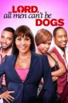 Lord, All Men Can't Be Dogs Movie Streaming Online