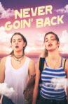Never Goin' Back Movie Streaming Online