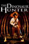 The Dinosaur Hunter Movie Streaming Online