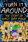 Turn It Around: The Story of East Bay Punk Movie Streaming Online