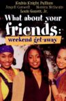 What About Your Friends: Weekend Get-Away Movie Streaming Online