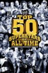 WWE: Top 50 Superstars of All Time Movie Streaming Online